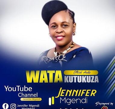 Audio: Jennifer Mgendi – Watakutukuza Mp3 Download
