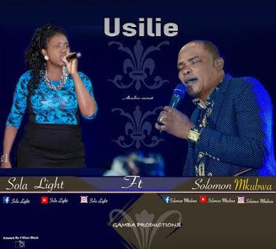 Audio: Solomon Mkubwa Ft Sola Ligh – Usilie Mp3