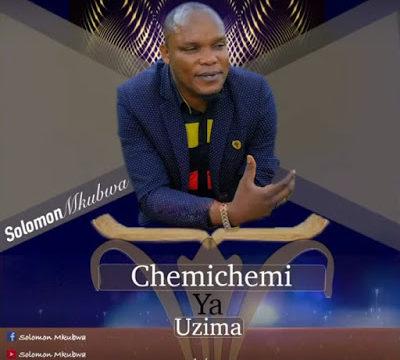 Audio: Solomon Mkubwa – Chemichemi Ya Uzima