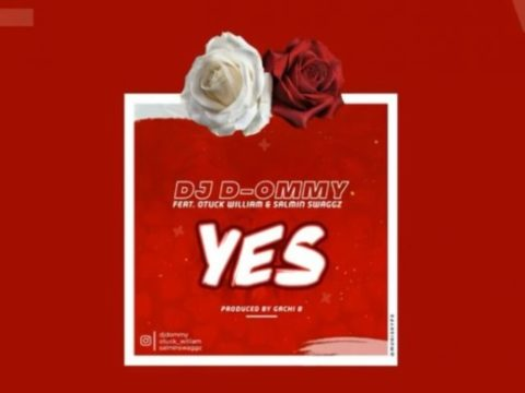 AUDIO: Dj D-Ommy ft Otuck William & Salmin Swaggz – YES